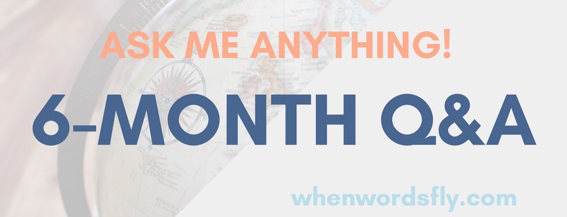 Ask Me ANYTHING! — 6-Month Blogiversary Q&A